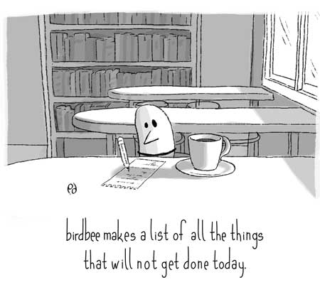 birdbee makes a list of all the things that will not get done today.